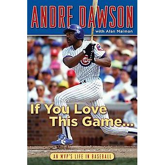 If You Love This Game . . . - An MVP's Life in Baseball by Andre Dawso
