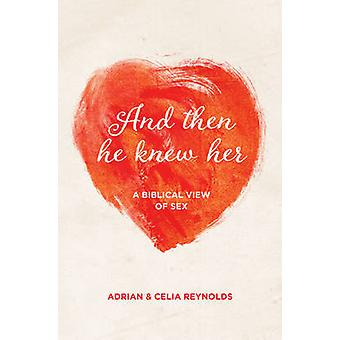 And Then He Knew Her - A Biblical View of Sex by Adrian Reynolds - 978