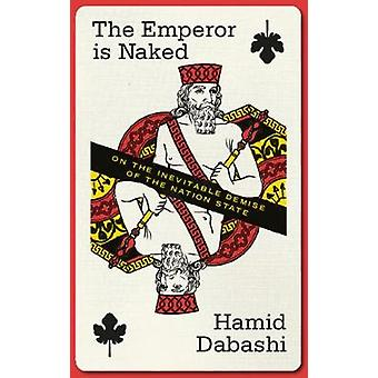 The Emperor is Naked - On the Inevitable Demise of the Nation-State by