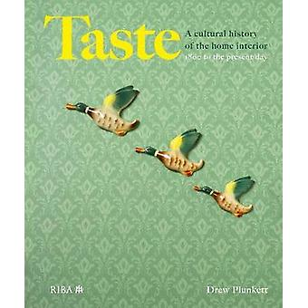 Taste - A cultural history of the home interior by Drew Plunkett - 978