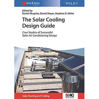 The Solar Cooling Design Guide - Case Studies of Successful Solar Air