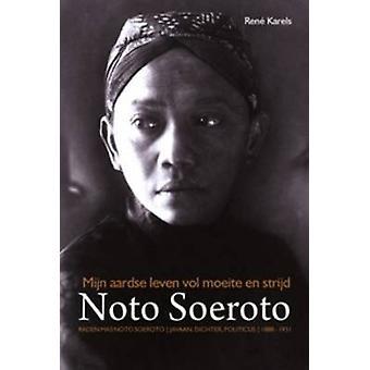 Mijn Aardse Leven vol Moeite en Strijd - Raden Mas Noto Soerota - Javaa
