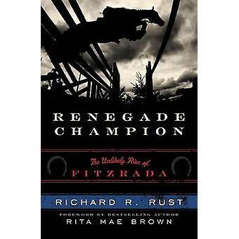Renegade Champion - The Unlikely Rise of Fitzrada by Richard R. Rust -