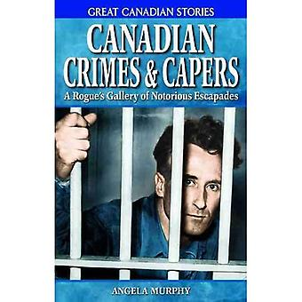 Canadian Crimes and Capers: Rogue's Gallery of Notorious Escapades (Great Canadian Stories)