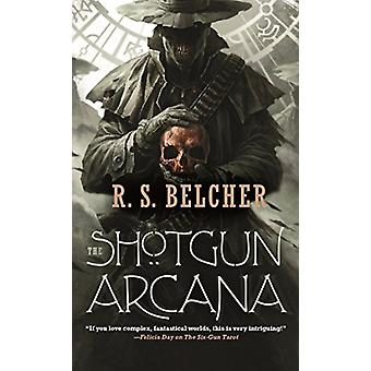 The Shotgun Arcana by R. S. Belcher - 9781250208576 Book