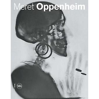 Meret Oppenheim  Works in Dialogue from Max Ernst to Mona Hatoum by Guido Comis
