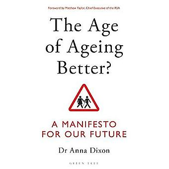 The Age of Ageing Better? - A Manifesto For Our Future by Anna Dixon -