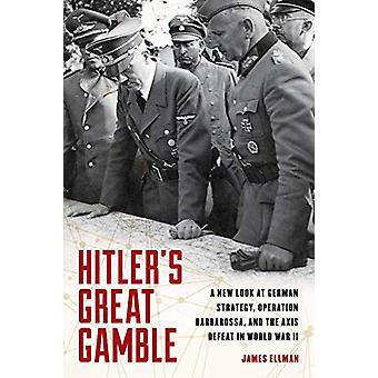 Hitler'S Great Gamble - Un nouveau regard sur la stratégie allemande - Opération Barb