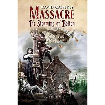 Massacre - The Storming of Bolton by David Casserly - 9781848689763 Bo
