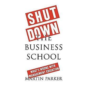 Stänga den Business School - vad är fel med ledarskapsutbildning