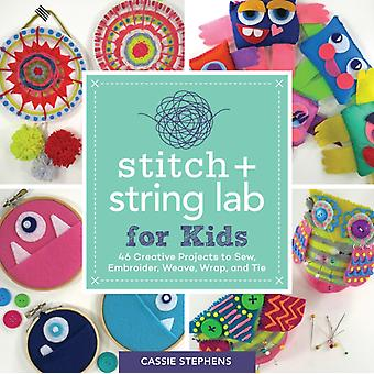Stitch and String Lab for Kids  40 Creative Projects to Sew Embroider Weave Wrap and Tie by Cassie Stephens