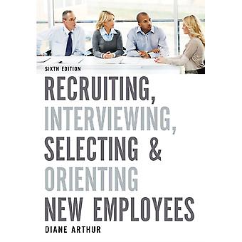 Recruiting Interviewing Selecting and Orienting New Employees by Arthur & Diane