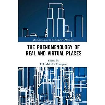 The Phenomenology of Real and Virtual Places by Edited by Erik Malcolm Champion