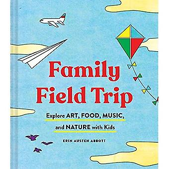 Family Field Trip: Explore Art, Food, Music, and Nature with Kids