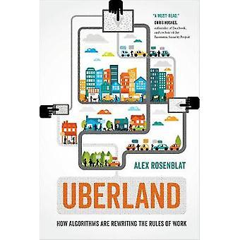 Uberland - Comment les algorithmes réécrivent les règles du travail