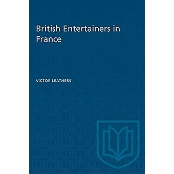 British Entertainers in France by Victor Leathers - 9781487581503 Book