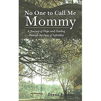 No One to Call Me Mommy - A Journey of Hope and Healing Through the Pa