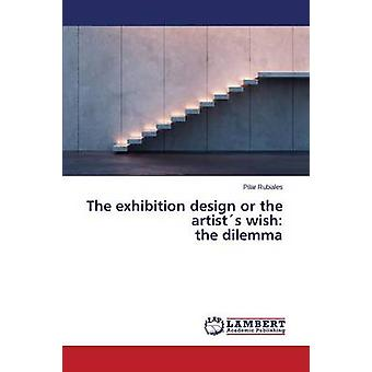 The Exhibition Design or the Artists Wish - The Dilemma by Rubiales Pi