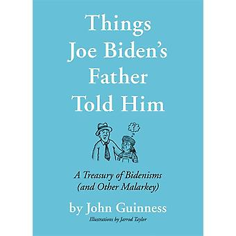 Things Joe Bidens Father Told Him by John Guinness
