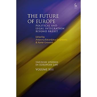 The Future of Europe by Edited by Antonina Bakardjieva Engelbrekt & Edited by Xavier Groussot