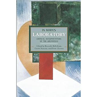 In Marx's Laboratory Critical Interpretations of the Grundrisse  Historical Materialism Volume 48