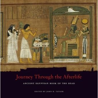 Journey Through the Afterlife  Ancient Egyptian Book of the Dead by Edited by John H Taylor
