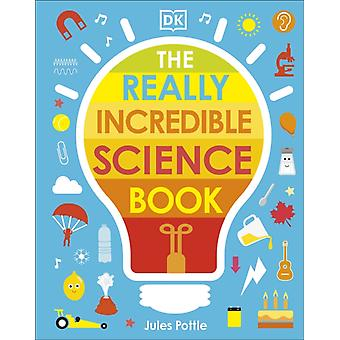 The Really Incredible Science Book by Jules Pottle