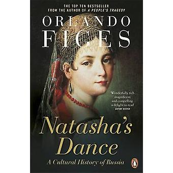 Natasha's Dance - A Cultural History of Russia by Orlando Figes - 9780
