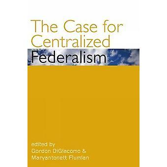 The Case for Centralized Federalism by Gordon DiGiacomo - Maryantonet
