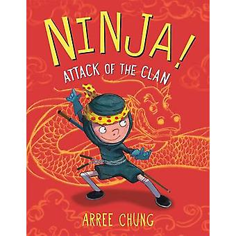 Ninja! Attack of the Clan by Arree Chung - 9780805099164 Book