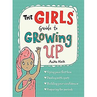 The Girls' Guide to Growing Up by Anita Naik - 9781526360182 Book