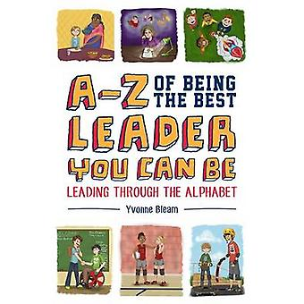 A-Z of Being the Best Leader You Can be - Leading Through the Alphabet