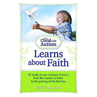 The Child with Autism Learns About Faith - 15 Ready-to-use Scripture L