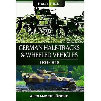 Saksan Half-Tracks ja pyörillä varustettuja ajoneuvoja - 1939-1945 Alexander Ludek