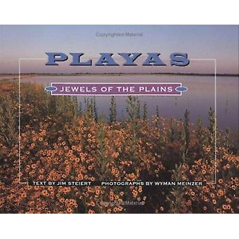 Playas - Juwelen der Ebenen von Jim Steiert - Wyman Meinzer - 9780896