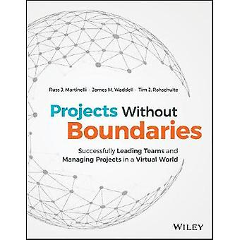 Projects Without Boundaries - Successfully Leading Teams and Managing