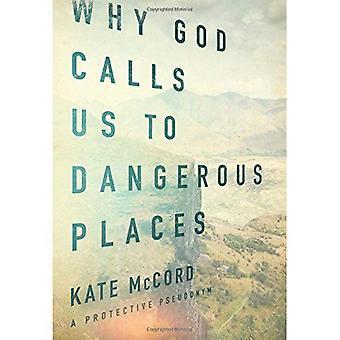 Pourquoi Dieu nous appelle à des endroits dangereux