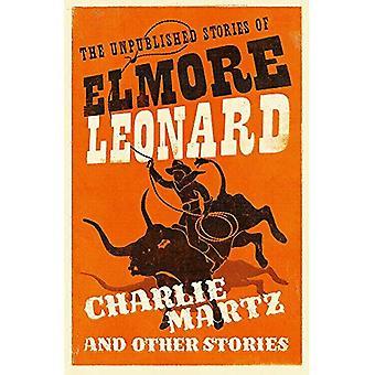 Charlie Martz et autres histoires: les histoires inédites de Elmore Leonard