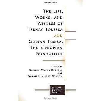 La vie, des travaux et témoin de Tsehay Tolessa et Tumsa de la Gudina, l'éthiopien Bonhoeffer (luthériens trimestriels livres)