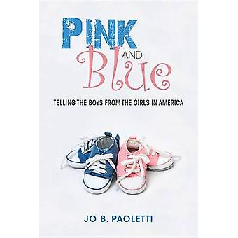 Pink and Blue Telling the Boys from the Girls in America by Paoletti & Jo B.