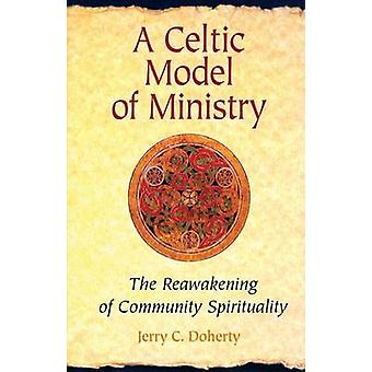 Celtic Model of Ministry The Reawakening of Community Spirituality by Doherty & Jerry C