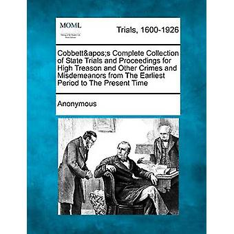 Cobbettaposs Complete Collection of State Trials and Proceedings for High Treason and Other Crimes and Misdemeanors from The Earliest Period to The Present Time by Anonymous