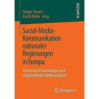 SocialMediaKommunikation nationaler Regierungen in Europa  Theoretische Grundlagen und vergleichende Lnderanalysen by Sievert & Holger