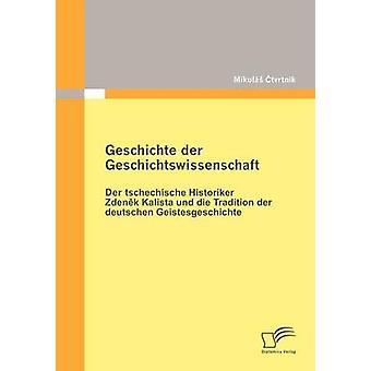 Geschichte der Geschichtswissenschaft Der tschechische Historiker Zdenek Kalista und die perinne der deutschen Geistesgeschichte Ctvrtnk & Mikul