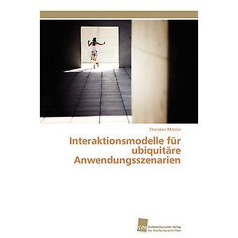 Interaktionsmodelle fr ubiquitre Anwendungsszenarien by Mahler Thorsten