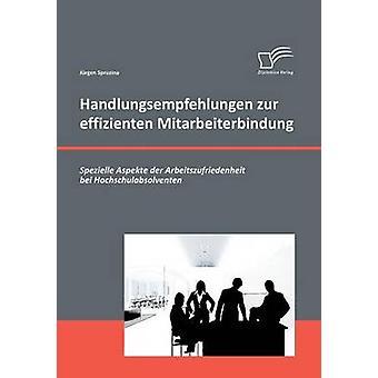 Handlungsempfehlungen Zur Effizienten Mitarbeiterbindung Spezielle Aspekte Der Arbeitszufriedenheit Bei Hochschulabsolventen by Spruzina & Jurgen