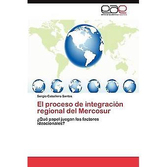 El Proceso de Integracion alueellinen del Mercosurin Sergio Caballero Santos &