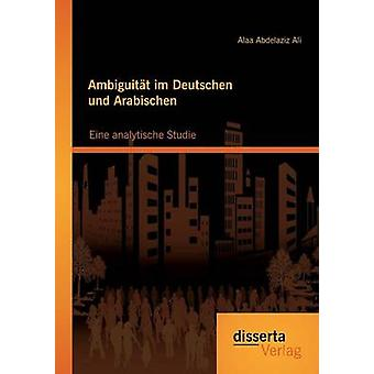Ambiguitat Im Deutschen Und Arabischen Eine Analytische Studie by Ali & Alaa Abdelaziz