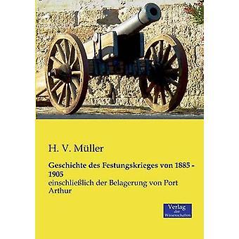 Geschichte des Festungskrieges von 1885  1905 by Mller & H. V.