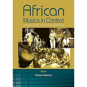 African Musics in Context. Institutions Culture Identity by Solomon & Thomas